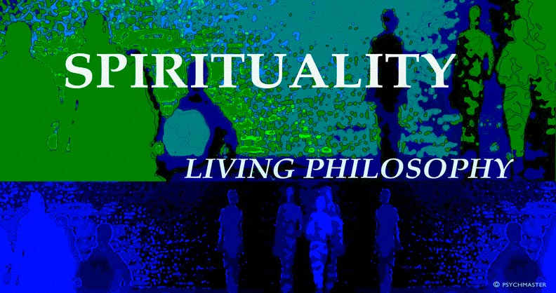 SPIRITUALITY: Living Philosophy