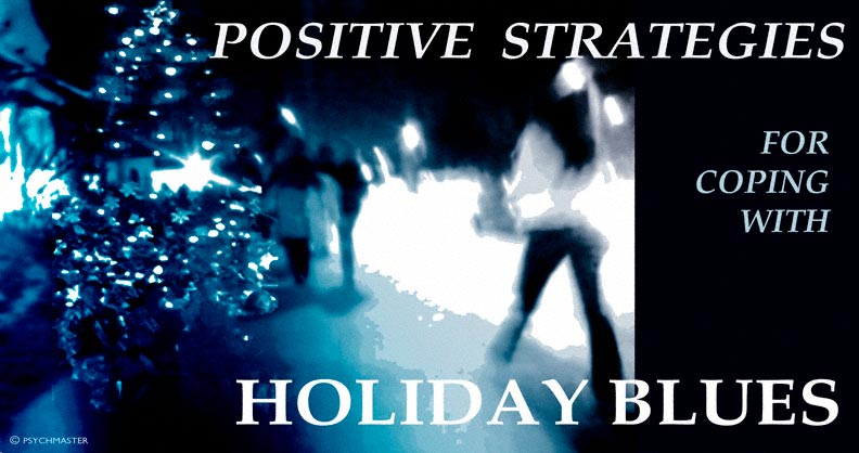 POSITIVE STRATEGIES FOR COPING WITH HOLIDAY BLUES