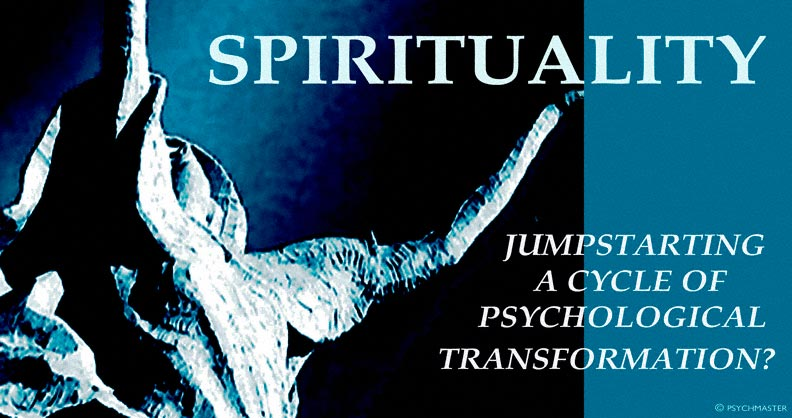 SPIRITUALITY: Jumpstarting A Cycle Of Psychological Transformation?